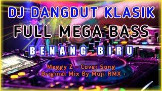 DJ Dangdut Klasik 🔊 Full BASS 🔵 Benang Biru - Meggy Z - Original Mix By Muji RMX