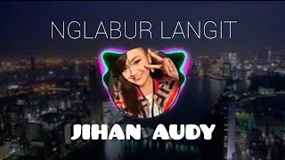 Download Nglabur Langit - JIHAN AUDY REMIX Mp3