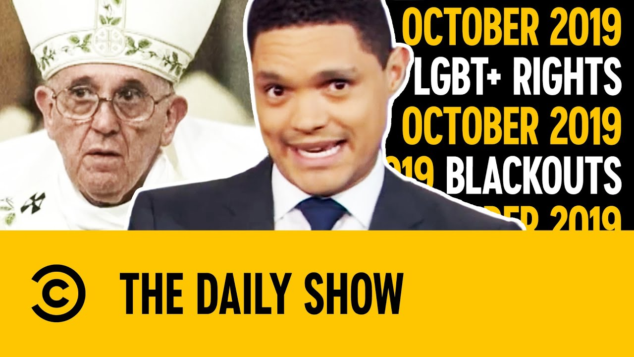 Pope Francis, LGBT+ Rights, Wildfires & Blackouts | Oct 2019 | The Daily Show With Trevor Noah