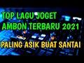 - LAGU JOGET AMBON TERBARU MINANG REMIX 2021