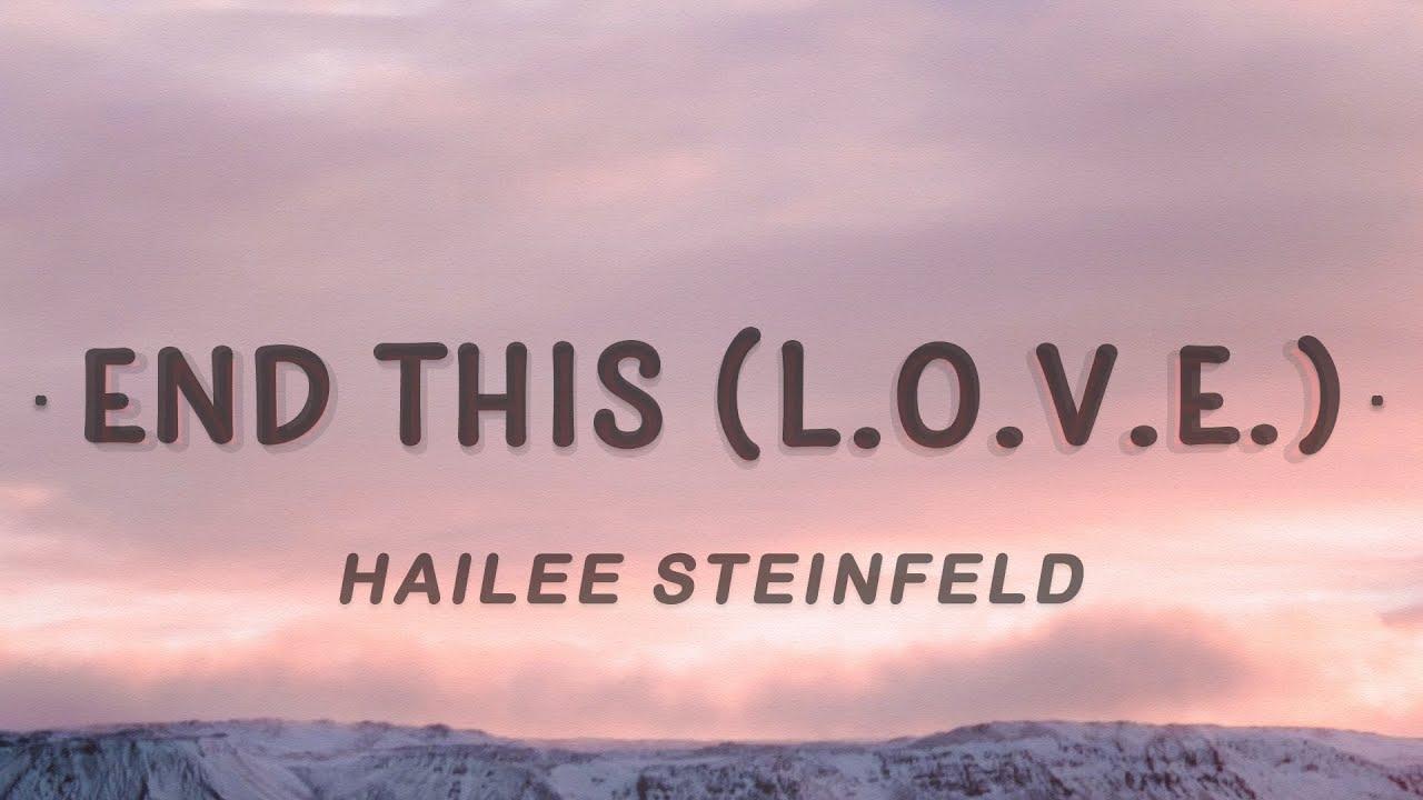 Hailee Steinfeld - End This (L.O.V.E.) (Lyrics)
