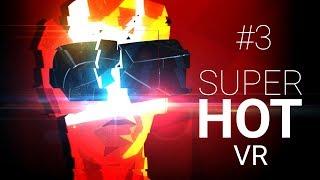 SuperHot VR #3