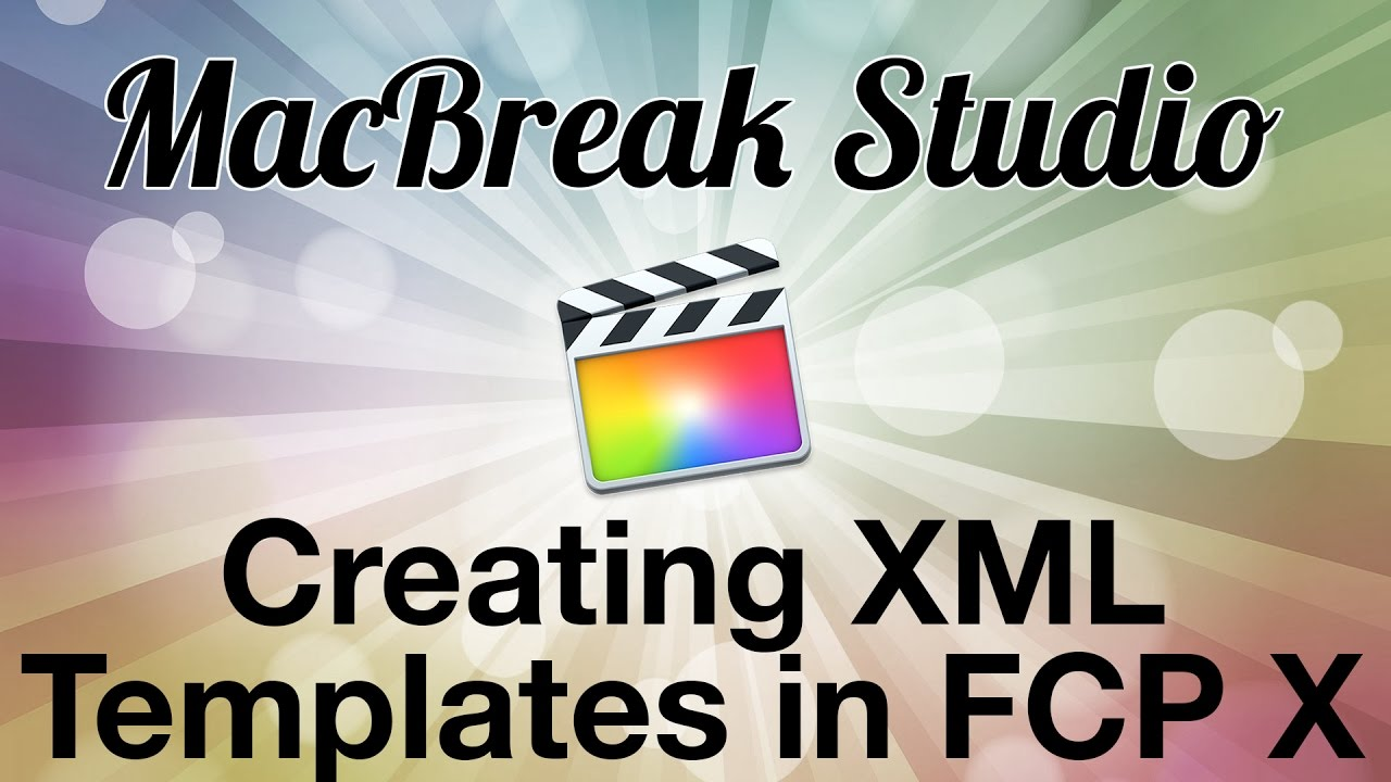 MacBreak Ep 375: Creating XML Templates in Final Cut Pro X
