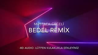 BEDEL REMIX 8D AUDIO KULAKLIKLA DiNLEYiNiZ EvdeKal MustafaCeceli