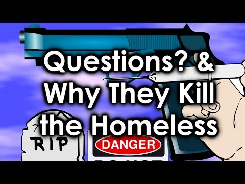 Questions about the Homeless & Why Government is Killing Them to Save Money?
