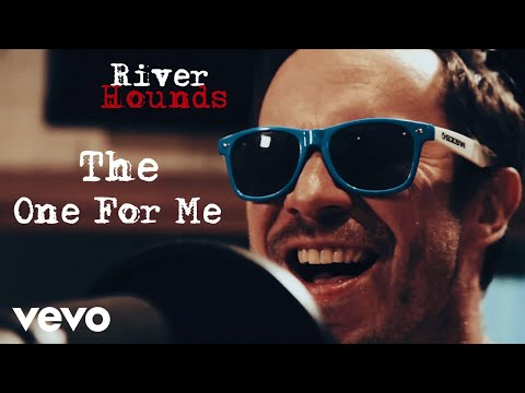 River Hounds - The One For Me (Official Video)