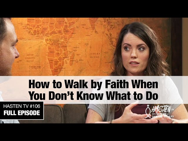 Hasten TV #6 - How To Walk By Faith When You Don't Know What To Do - Dustan and Darlene Stanley