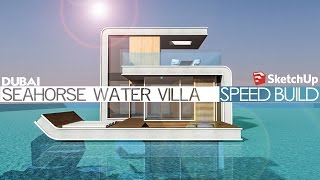 Sketchup - Speed Build - Seahorse Water Villa Dubai