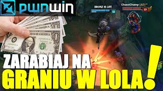 PWNWIN - ZARABIANIE NA GRZE W LEAGUE OF LEGENDS!