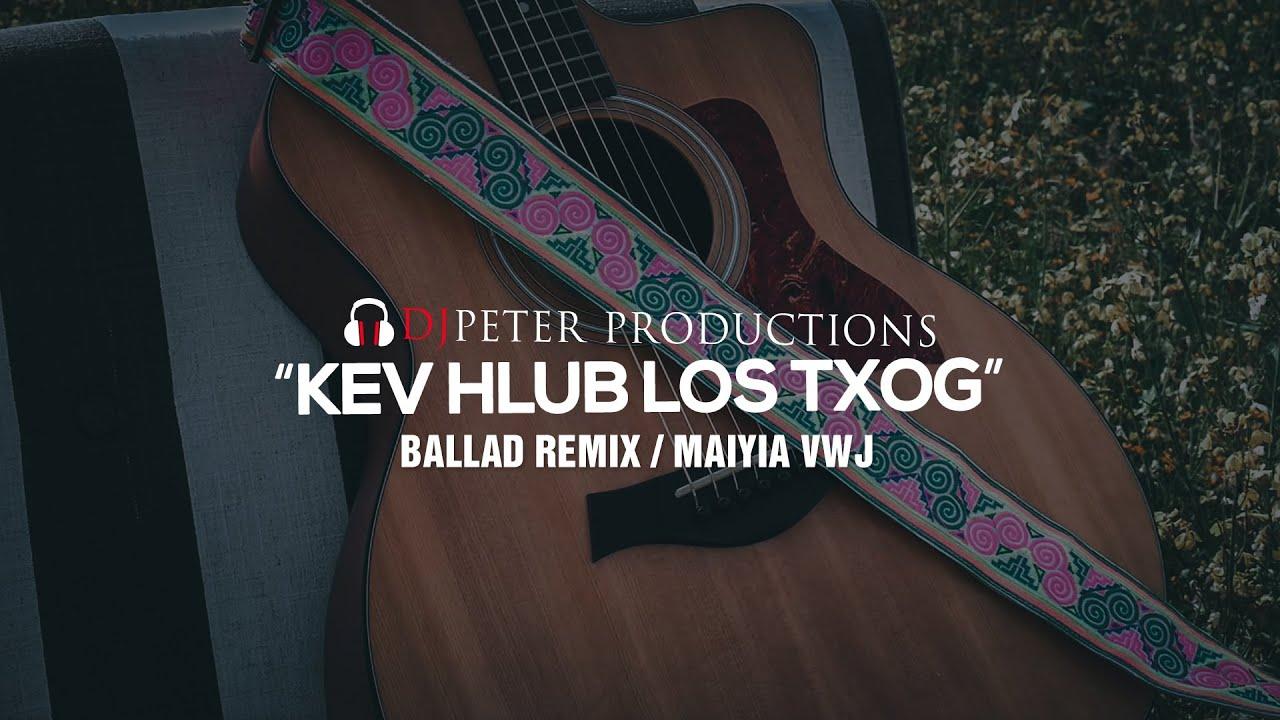 Download Maiyia Vwj - Kev Hlub Los Txog (DJPeter Ballad Remix)