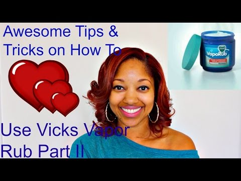 Awesome Tips & Tricks on How To Use Vicks Vapor Rub Part II