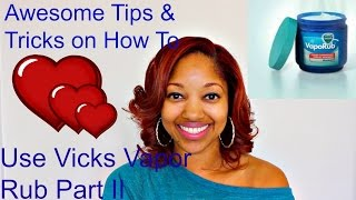 awesome tips tricks on how to use vicks vapor rub part ii