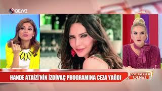 Hande Ataizi'nin izdivaç programına ceza yağdı