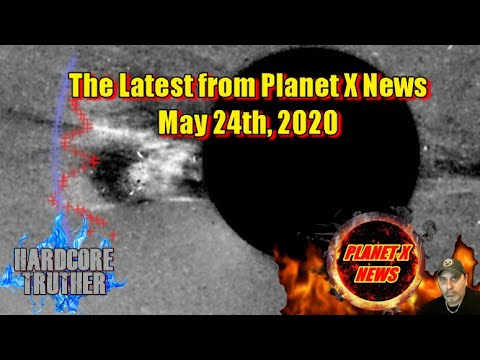 The Latest from Planet X News May 24th, 2020