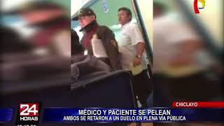 Chiclayo: médico y paciente se retan a pelear en vía pública