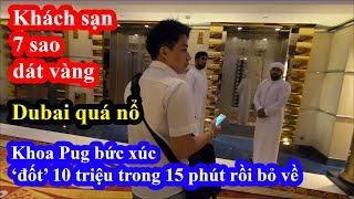 Khoa Pug bức xúc khi đốt tiền không xứng đáng trong khách sạn 7 sao Buji Al Arab siêu 'nổ' của Dubai