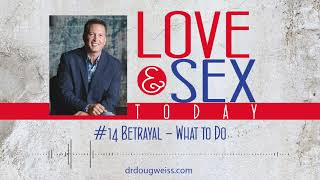 Love and Sex Today Podcast - #14 Betrayal What to Do | With Dr. Doug Weiss