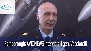 Farnborough: AVIONEWS intervista il generale Vecciarelli