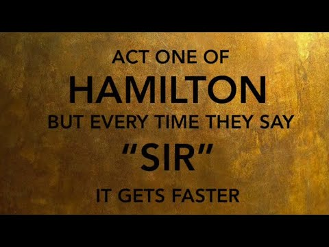 hamilton but every time they say sir it gets faster (act 1)