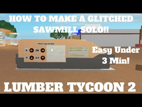 ROBLOX Lumber Tycoon 2  How To Do The Sawmill Glitch *SOLO* (Make Modded Wood)