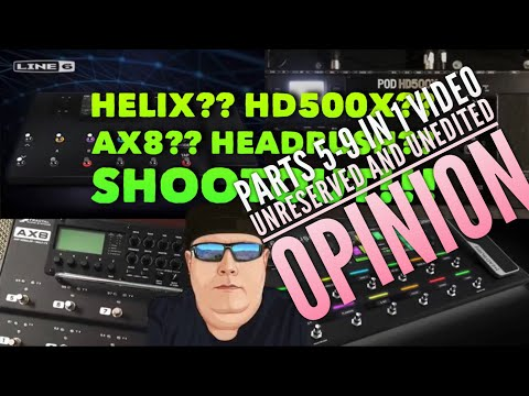 Parts 5-9 - Unreserved and Unedited OPINION - Helix - HD500X - AX8 - Headrush