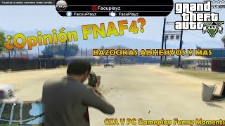 GTA V PC Gameplay Funny Moments | ¿Opinion FNAF4?