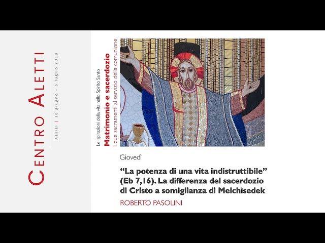 """[ASSISI 2019] #14 """"La potenza di una vita indistruttibile"""" Eb 7,16 - Roberto Pasolini"""