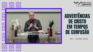 ADVERTÊNCIAS DE CRISTO EM TEMPOS DE CONFUSÃO - Rev. Luciano Rocha