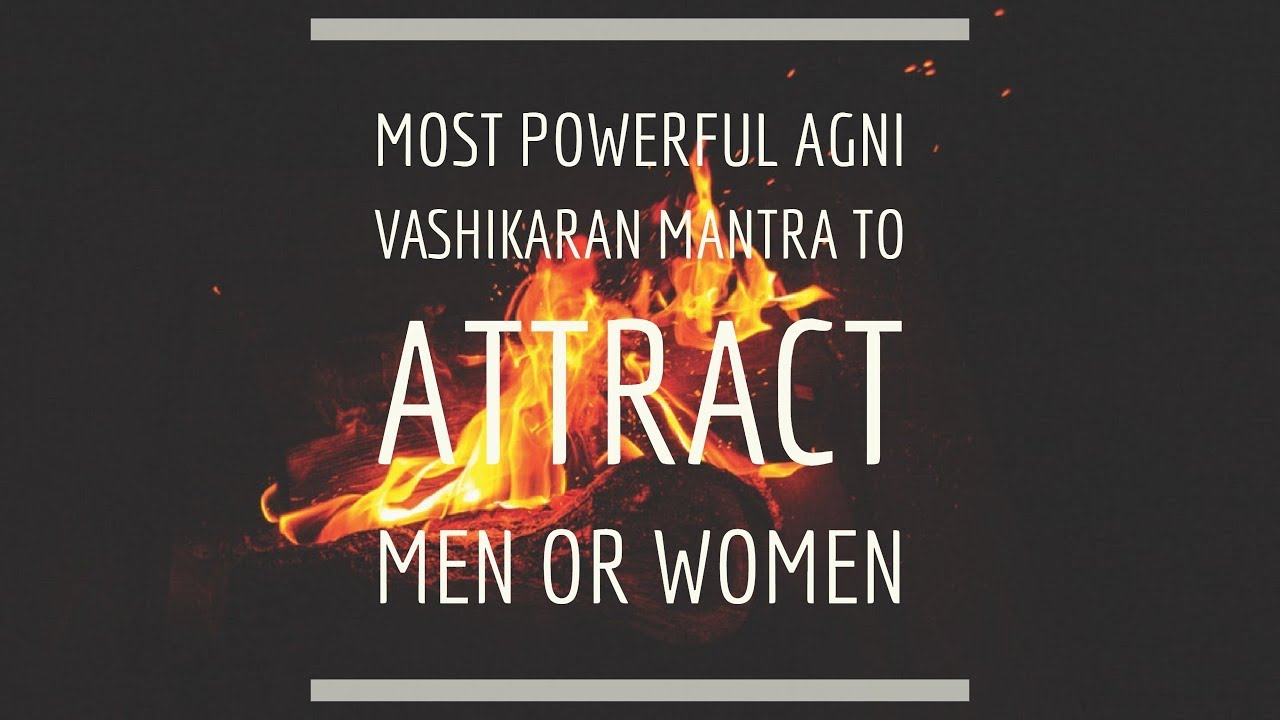 Most Powerful Agni Vashikaran Mantra to Attract Men and Women