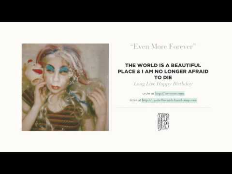 """Even More Forever"" by The World Is A Beautiful Place & I Am No Longer Afraid To Die"