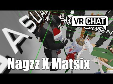 [ VRChat ] NAGZZ X MATSIX ( Virtual Reality )
