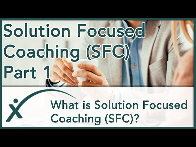 Solution Focused Coaching (SFC) - Part 1: What is Solution Focused Coaching?