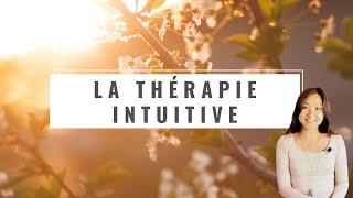 La Thérapie Intuitive - pour vous libérer de vos blocages inconscients