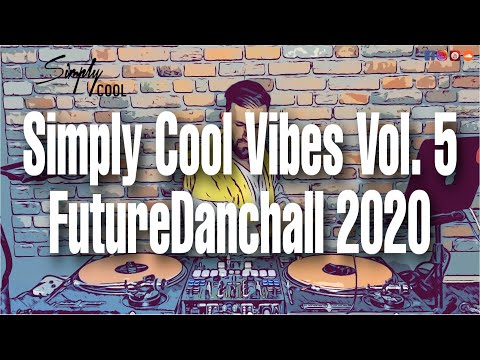 SIMPLY COOL VIBES VOL.5 - Best of FutureDancehall 2020