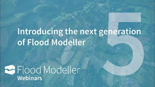 Introducing the next generation of Flood Modeller