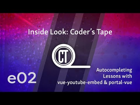 Inside Look: Coder's Tape - e02 - Autocompleting Lessons with vue-youtube-embed & portal-vue thumbnail