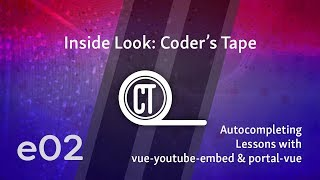 Inside Look: Coder's Tape - e02 - Autocompleting Lessons with vue-youtube-embed & portal-vue