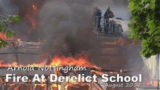 Fire At Derelict School. Arnold. Nottingham. Aug 2017