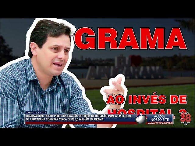 OBSERVATÓRIO SOCIAL PEDE IMPUGNAÇÃO DE LICITAÇÃO PARA COMPRA DE 'GRAMA' PELA PREFEITURA DE APUCARANA