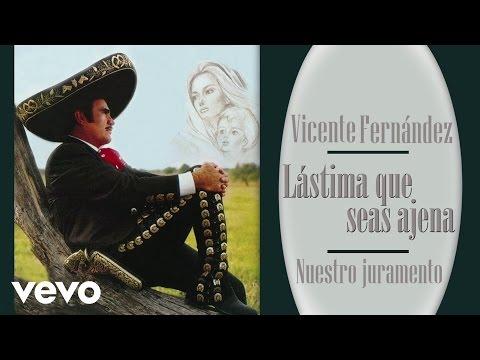 Vicente Fernández - Nuestro Juramento