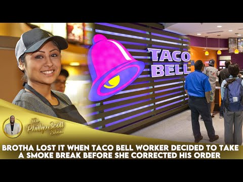 Brotha Lost It When Taco Bell Worker Decided To Take A Smoke Break Before She Corrected His Order
