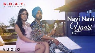 Diljit Dosanjh: Navi Navi Yaari (Audio) | G.O.A.T. | Latest Punjabi Song 2020
