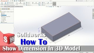 How To Show 3D Model Dimension In Solidworks