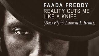 Faada Freddy  Reality Cuts Me Like a Knife Bass Fly and Laurent L Remix