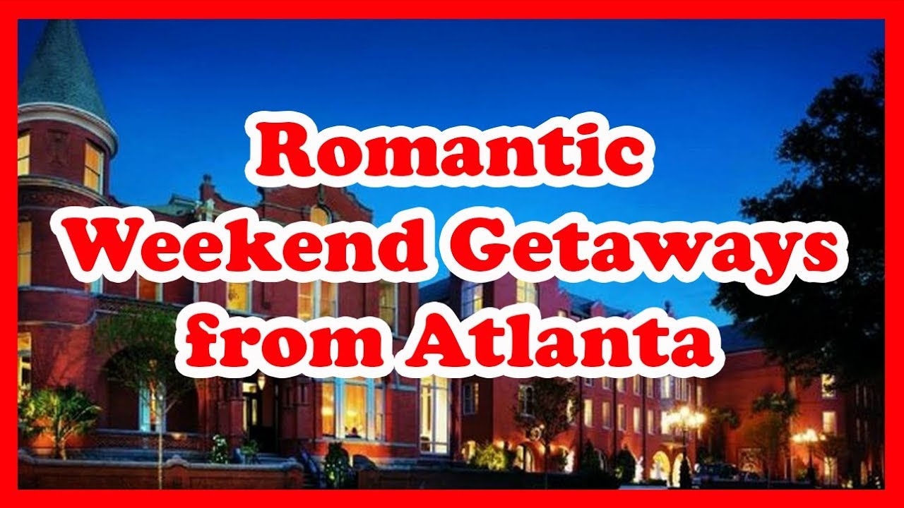 5 best romantic weekend getaways from atlanta georgia for Where to go for a romantic weekend