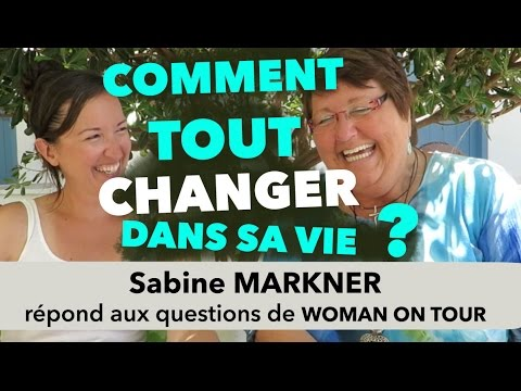 Comment CHANGER SA VIE ? Interview de Sabine MARKNER