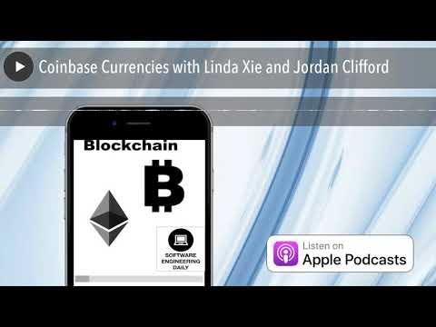 Coinbase Currencies with Linda Xie and Jordan Clifford