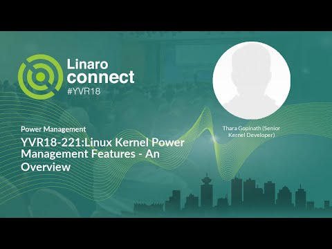 YVR18-221:Linux Kernel Power Management Features - An Overview