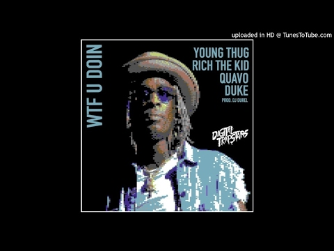Young Thug - WTF You Doin (Ft. Quavo, Duke, Rich the Kid)
