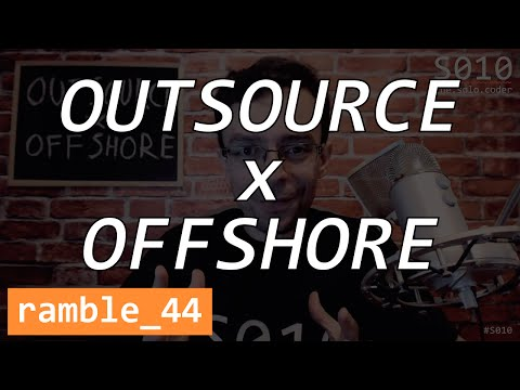 Outsourcing Vs. Offshoring - The Solo Coder - Ramble 44